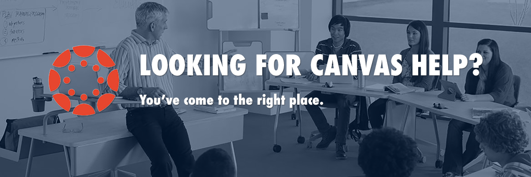 Looking for Canvas Help? You've come to the right place.