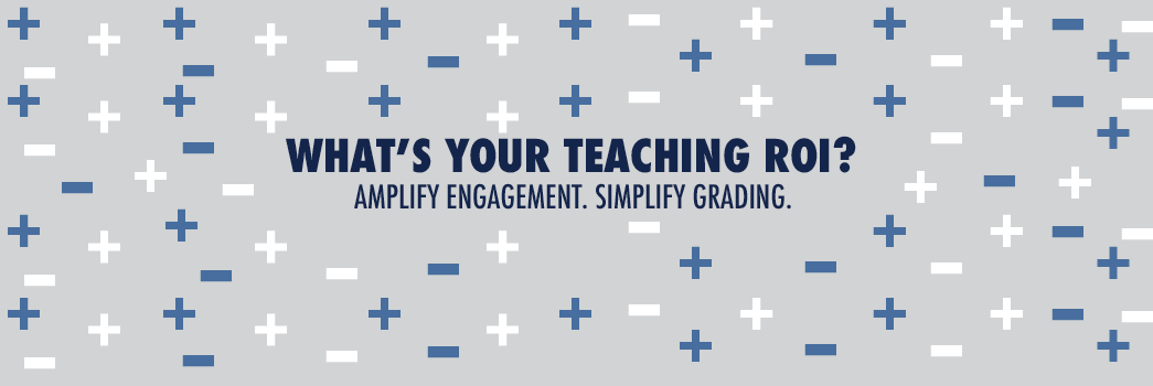 What's Your Teaching ROI - Amplify Engagement, Simplify Grading